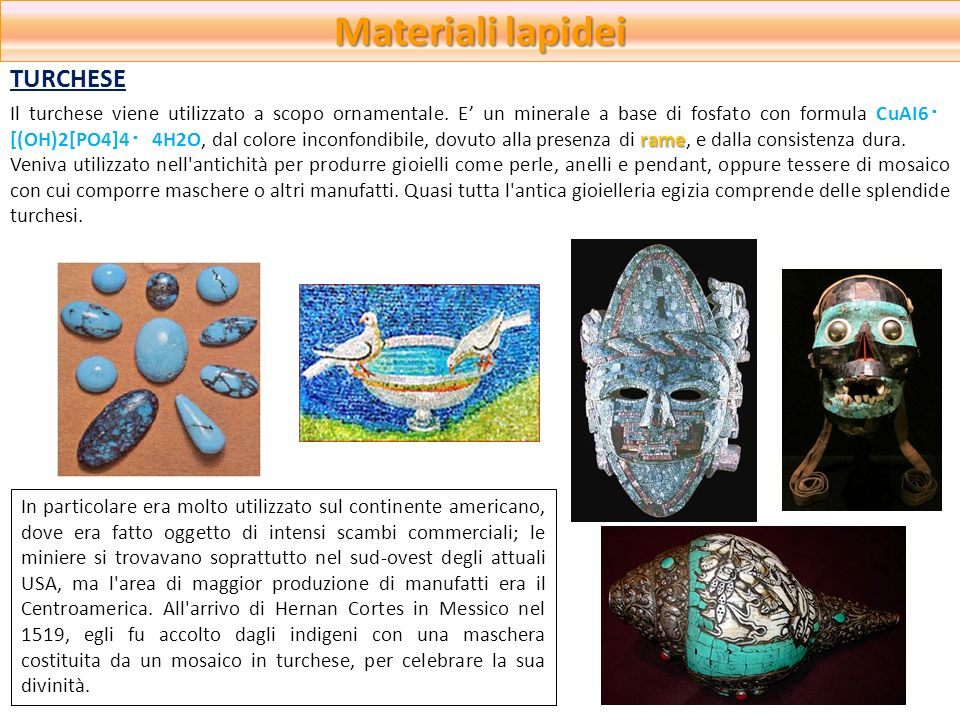 Materiali lapidei rame Il turchese viene utilizzato a scopo ornamentale. E un minerale a base di fosfato con formula CuAI6 [(OH)2[PO4]4 4H2O, dal colo