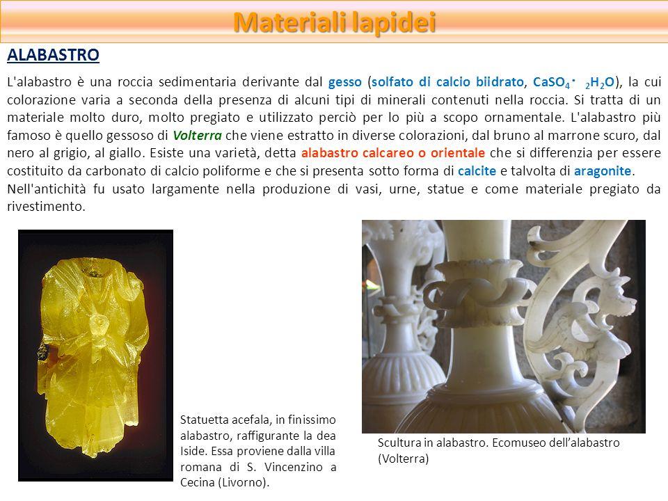 Materiali lapidei L'alabastro è una roccia sedimentaria derivante dal gesso (solfato di calcio biidrato, CaSO 4 2 H 2 O), la cui colorazione varia a s