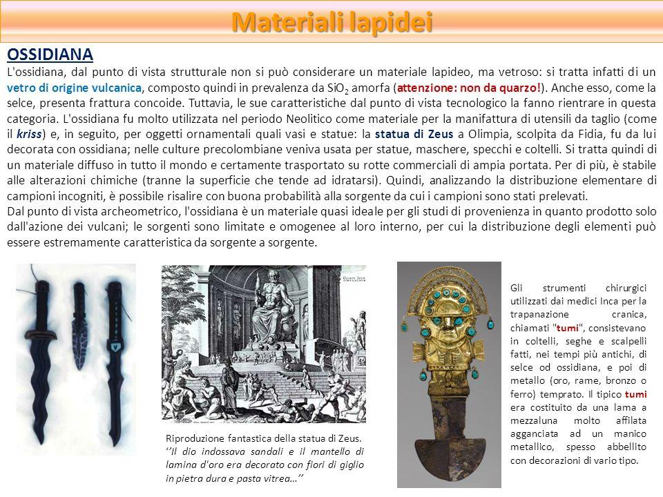Materiali lapidei L'ossidiana, dal punto di vista strutturale non si può considerare un materiale lapideo, ma vetroso: si tratta infatti di un vetro d