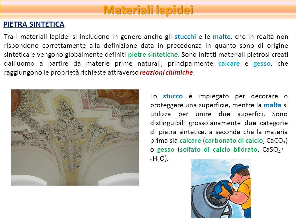 Materiali lapidei Tra i materiali lapidei si includono in genere anche gli stucchi e le malte, che in realtà non rispondono correttamente alla definiz