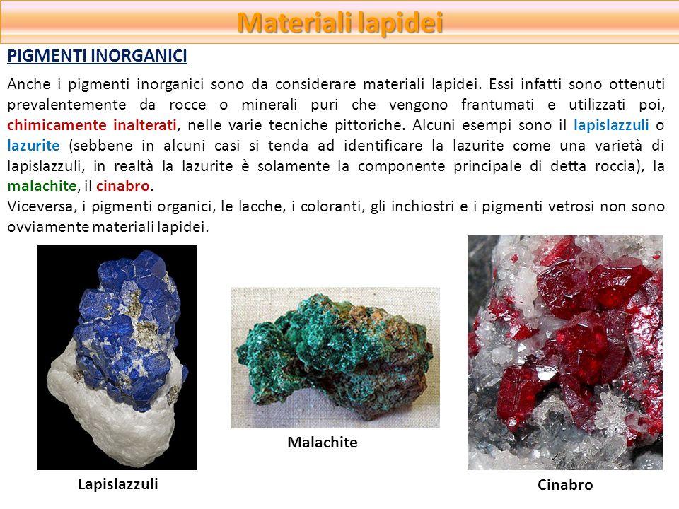 Materiali lapidei Anche i pigmenti inorganici sono da considerare materiali lapidei. Essi infatti sono ottenuti prevalentemente da rocce o minerali pu