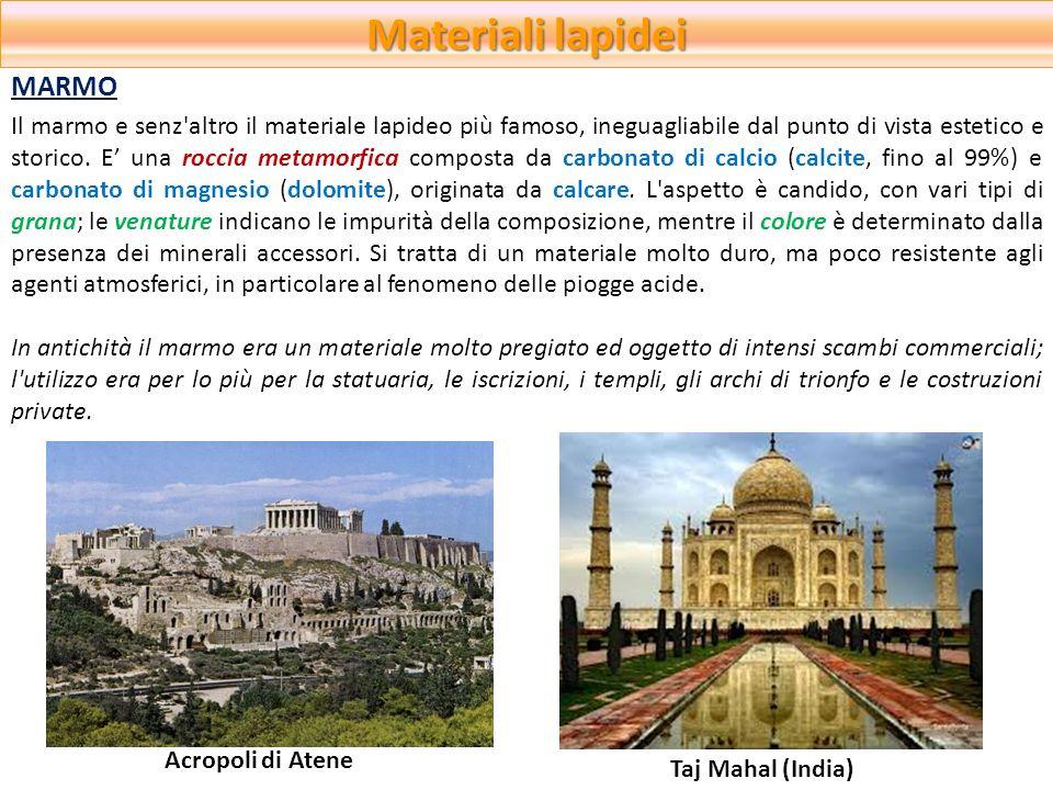Materiali lapidei Il marmo e senz'altro il materiale lapideo più famoso, ineguagliabile dal punto di vista estetico e storico. E una roccia metamorfic