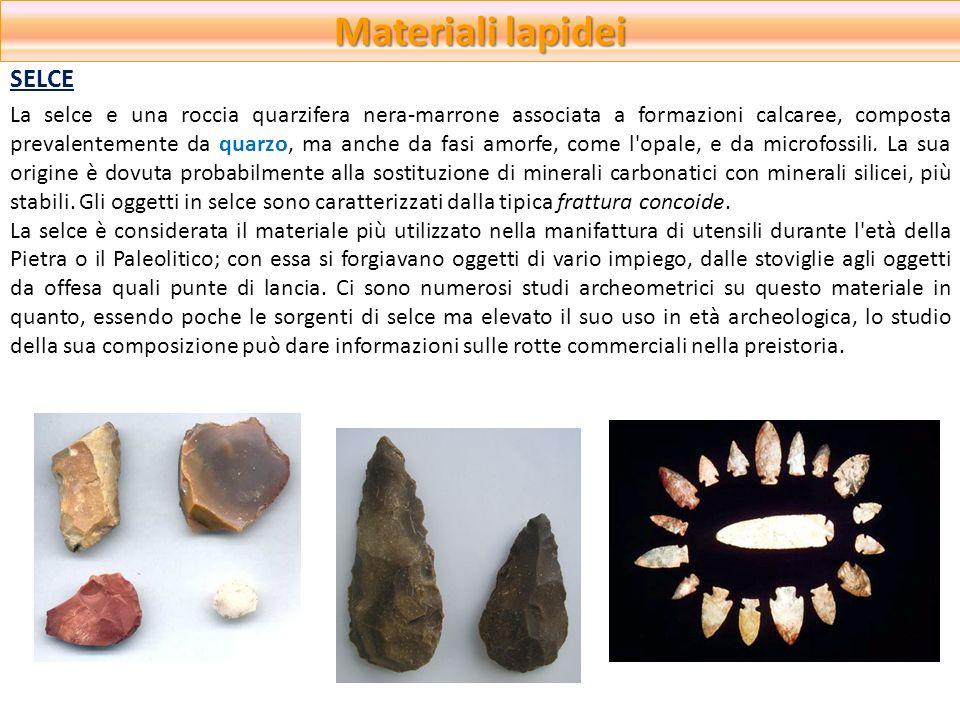 Materiali lapidei La selce e una roccia quarzifera nera-marrone associata a formazioni calcaree, composta prevalentemente da quarzo, ma anche da fasi