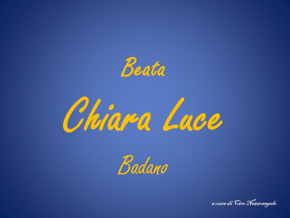 Chiara (Luce) Badano nasce a Sassello, paese dell Appennino ligure appartenente alla diocesi di Acqui, il 29 ottobre 1971, dopo che i genitori l hanno attesa per 11 anni.