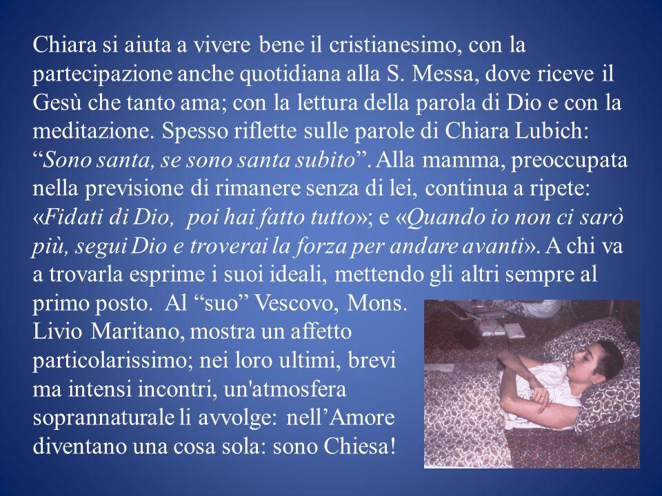 Chiara si aiuta a vivere bene il cristianesimo, con la partecipazione anche quotidiana alla S. Messa, dove riceve il Gesù che tanto ama; con la lettur