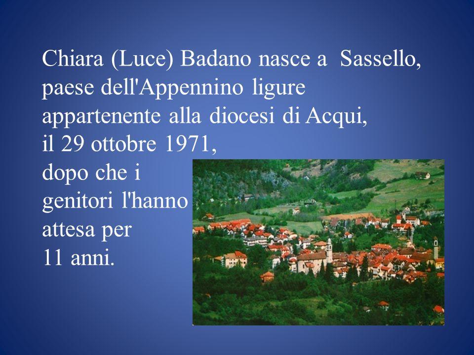 Chiara (Luce) Badano nasce a Sassello, paese dell'Appennino ligure appartenente alla diocesi di Acqui, il 29 ottobre 1971, dopo che i genitori l'hanno