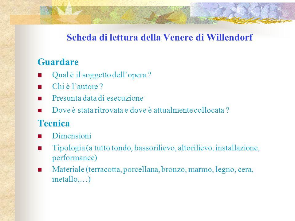Scheda di lettura della Venere di Willendorf Guardare Qual è il soggetto dellopera ? Chi è lautore ? Presunta data di esecuzione Dove è stata ritrovat