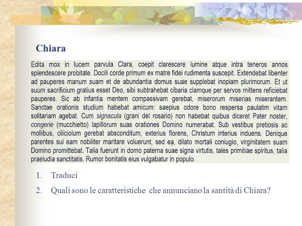Chiara 1.Traduci 2.Quali sono le caratteristiche che annunciano la santità di Chiara?