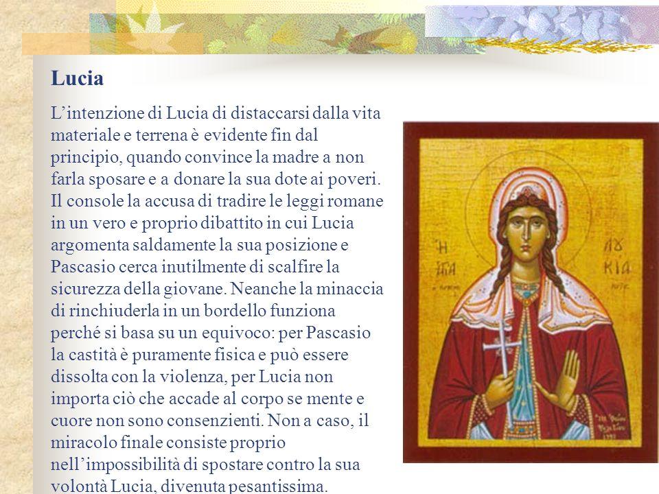 Lucia Lintenzione di Lucia di distaccarsi dalla vita materiale e terrena è evidente fin dal principio, quando convince la madre a non farla sposare e