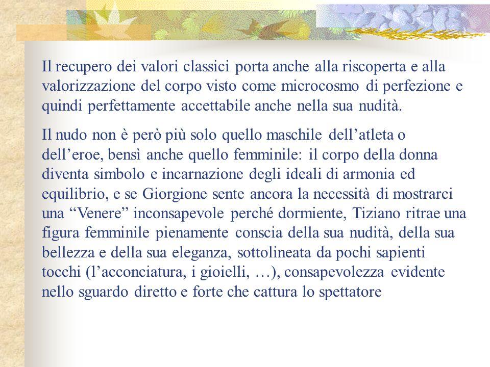 Il recupero dei valori classici porta anche alla riscoperta e alla valorizzazione del corpo visto come microcosmo di perfezione e quindi perfettamente