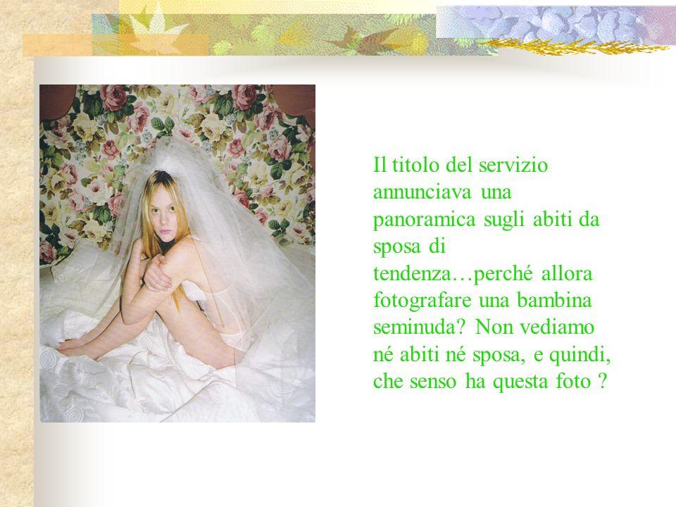Il titolo del servizio annunciava una panoramica sugli abiti da sposa di tendenza…perché allora fotografare una bambina seminuda? Non vediamo né abiti