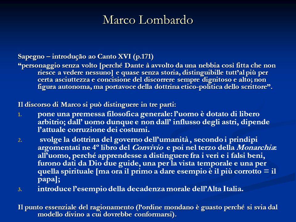 Marco Lombardo Sapegno – introdução ao Canto XVI (p.171) personaggio senza volto [perché Dante à avvolto da una nebbia così fitta che non riesce a ved