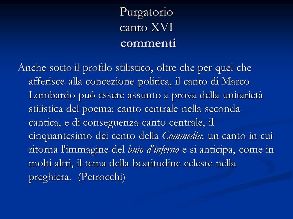 Purgatorio canto XVI commenti Anche sotto il profilo stilistico, oltre che per quel che afferisce alla concezione politica, il canto di Marco Lombardo