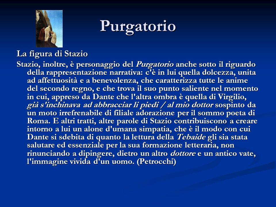 Purgatorio La figura di Stazio Stazio, inoltre, è personaggio del Purgatorio anche sotto il riguardo della rappresentazione narrativa: c'è in lui quel