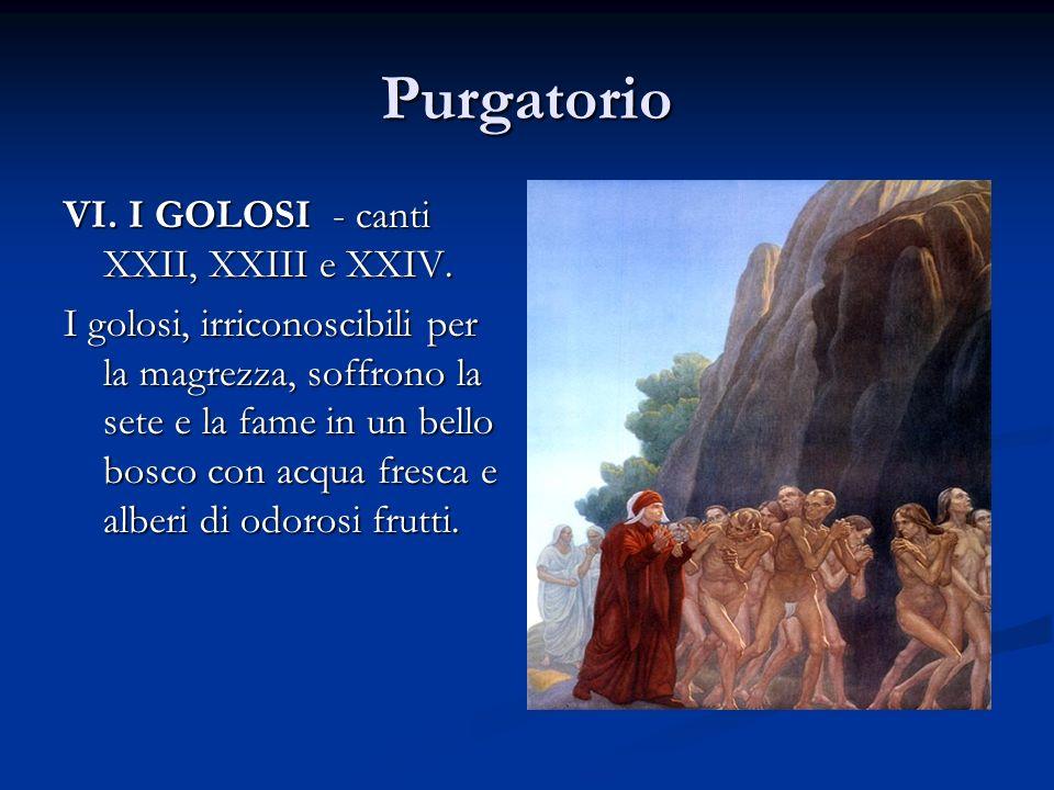 Purgatorio VI. I GOLOSI - canti XXII, XXIII e XXIV. I golosi, irriconoscibili per la magrezza, soffrono la sete e la fame in un bello bosco con acqua
