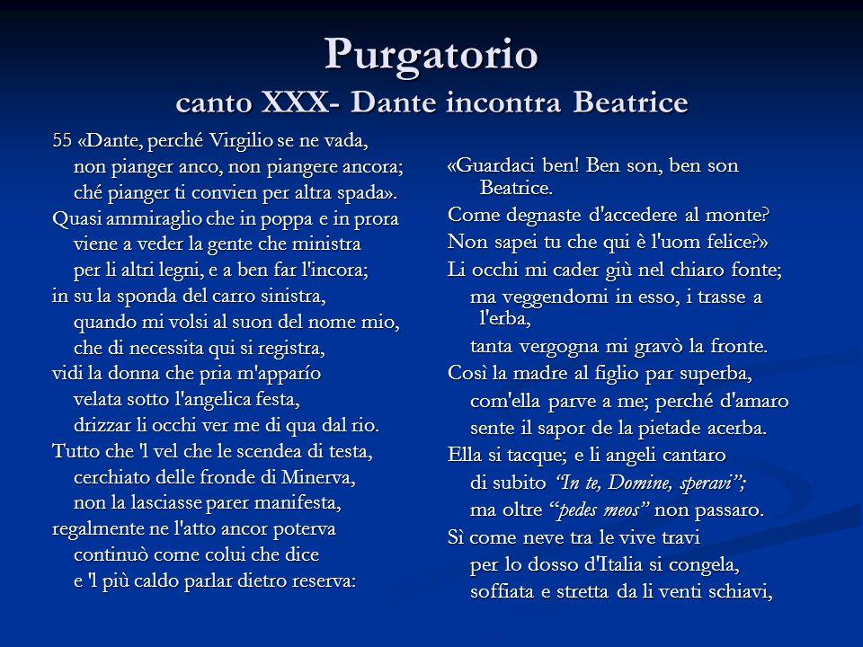 Purgatorio canto XXX- Dante incontra Beatrice 55 «Dante, perché Virgilio se ne vada, non pianger anco, non piangere ancora; non pianger anco, non pian
