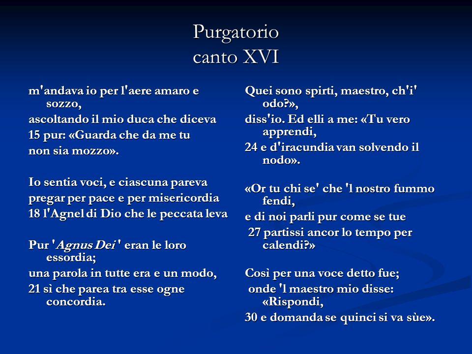Purgatorio canto XVI E io: «O creatura che ti mondi per tornar bella a colui che ti fece, 33 maraviglia udirai, se mi secondi».
