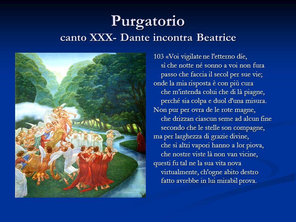 Purgatorio canto XXX- Dante incontra Beatrice 103 «Voi vigilate ne l'etterno díe, sì che notte né sonno a voi non fura passo che faccia il secol per s