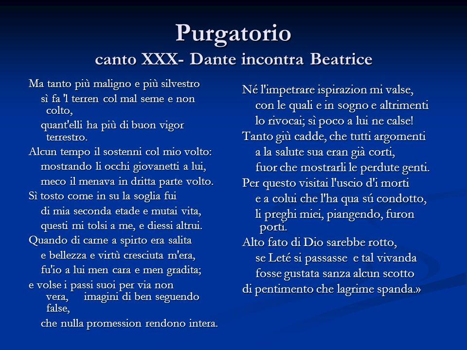 Purgatorio canto XXX- Dante incontra Beatrice Ma tanto più maligno e più silvestro sì fa 'l terren col mal seme e non colto, sì fa 'l terren col mal s