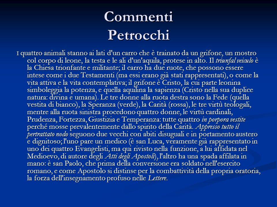 Commenti Petrocchi I quattro animali stanno ai lati d'un carro che è trainato da un grifone, un mostro col corpo di leone, la testa e le ali d'un'aqui