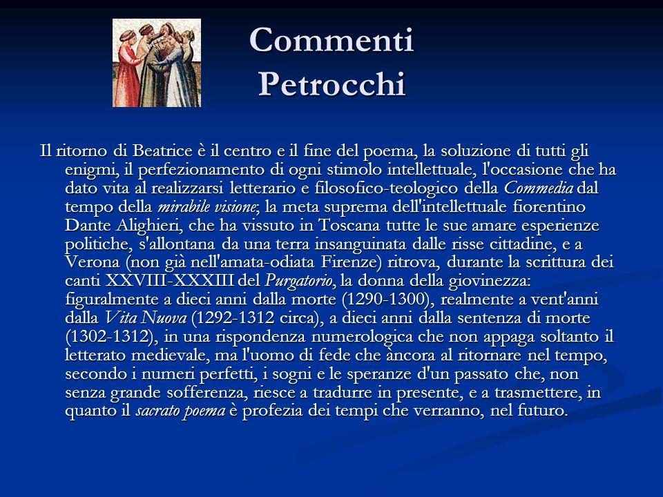 Commenti Petrocchi Il ritorno di Beatrice è il centro e il fine del poema, la soluzione di tutti gli enigmi, il perfezionamento di ogni stimolo intell
