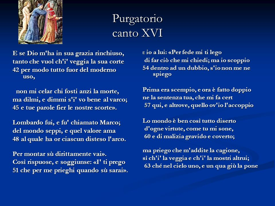 Purgatorio canto XVI Alto sospir, che duolo strinse in «uhi!», mise fuor prima; e poi cominciò: «Frate, mise fuor prima; e poi cominciò: «Frate, 66 lo mondo è cieco, e tu vien ben da lui.
