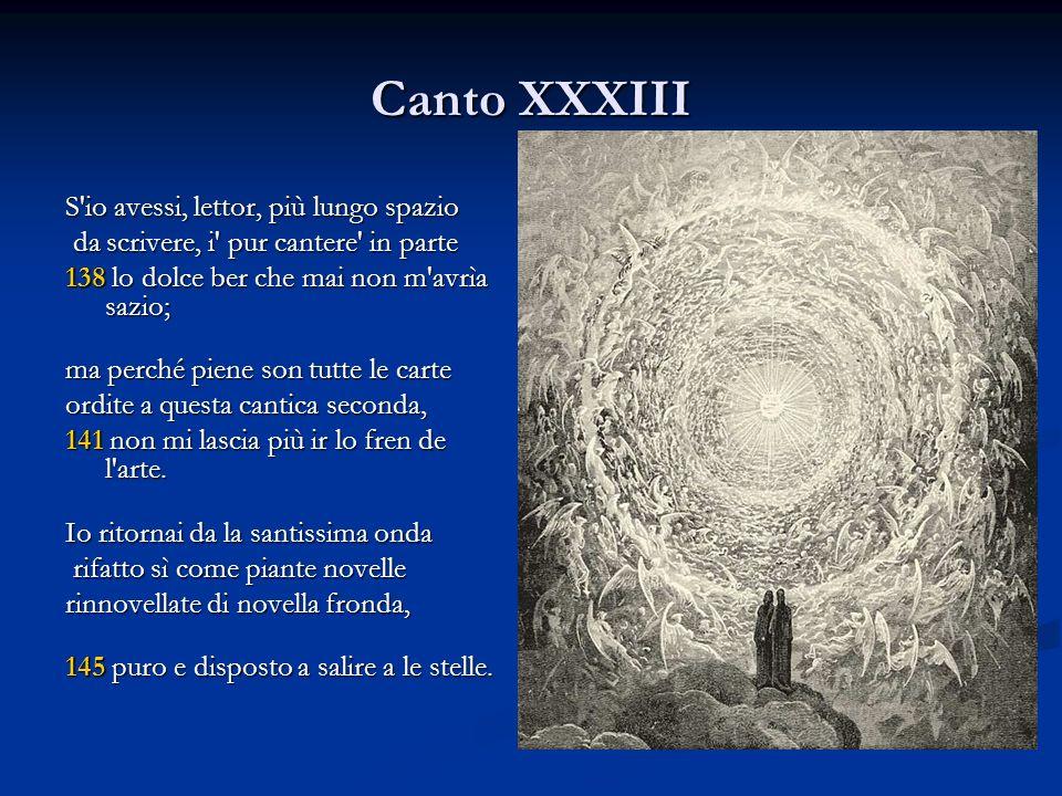Canto XXXIII S'io avessi, lettor, più lungo spazio da scrivere, i' pur cantere' in parte da scrivere, i' pur cantere' in parte 138 lo dolce ber che ma