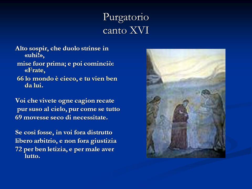 Purgatorio canto XVI Alto sospir, che duolo strinse in «uhi!», mise fuor prima; e poi cominciò: «Frate, mise fuor prima; e poi cominciò: «Frate, 66 lo