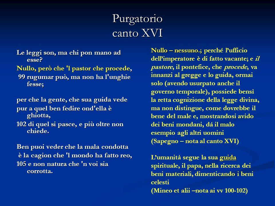 Purgatorio canto XVI Soleva Roma, che l buon mondo feo due soli aver, che l una e l altra strada 108 facean vedere, e del mondo e di Deo.