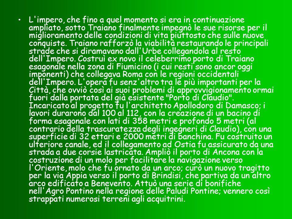 L'impero, che fino a quel momento si era in continuazione ampliato, sotto Traiano finalmente impegnò le sue risorse per il miglioramento delle condizi