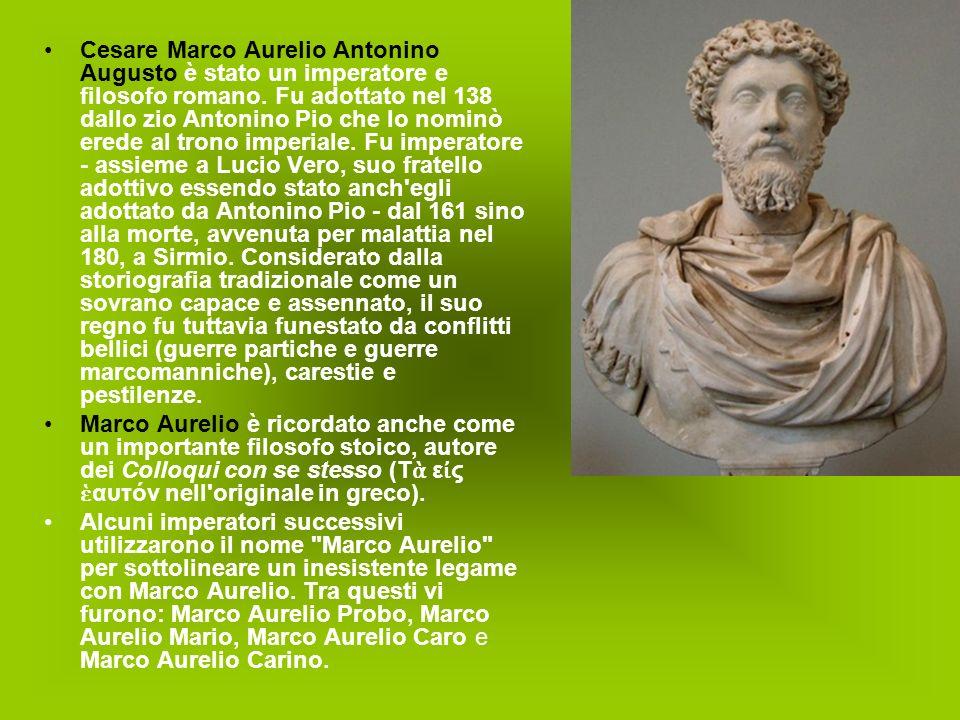 Cesare Marco Aurelio Antonino Augusto è stato un imperatore e filosofo romano. Fu adottato nel 138 dallo zio Antonino Pio che lo nominò erede al trono