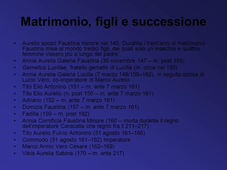Matrimonio, figli e successione Aurelio sposò Faustina minore nel 145. Durante i trent'anni di matrimonio Faustina mise al mondo tredici figli, dei qu
