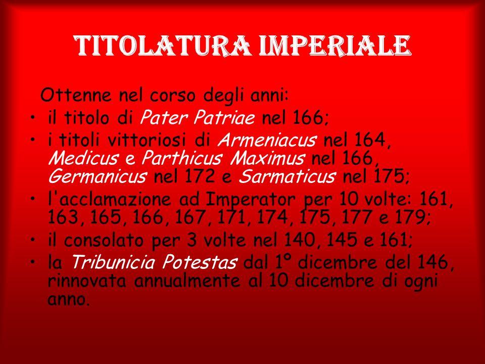 Titolatura imperiale Ottenne nel corso degli anni: il titolo di Pater Patriae nel 166; i titoli vittoriosi di Armeniacus nel 164, Medicus e Parthicus