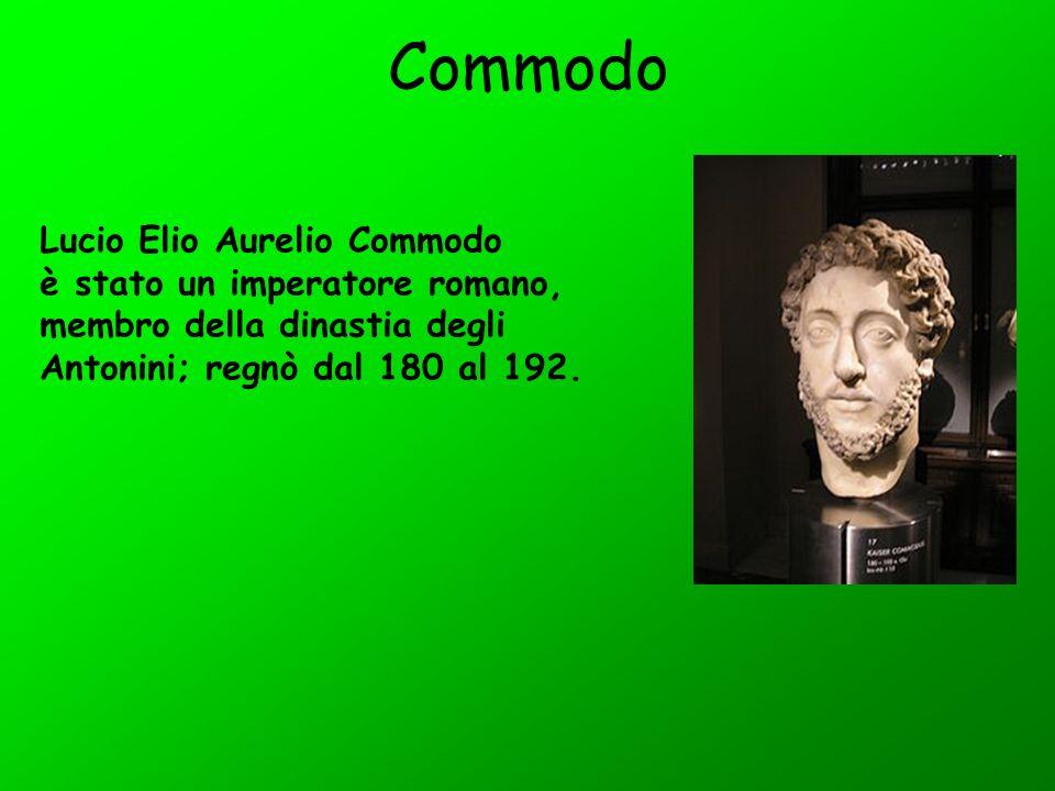 Commodo Lucio Elio Aurelio Commodo è stato un imperatore romano, membro della dinastia degli Antonini; regnò dal 180 al 192.