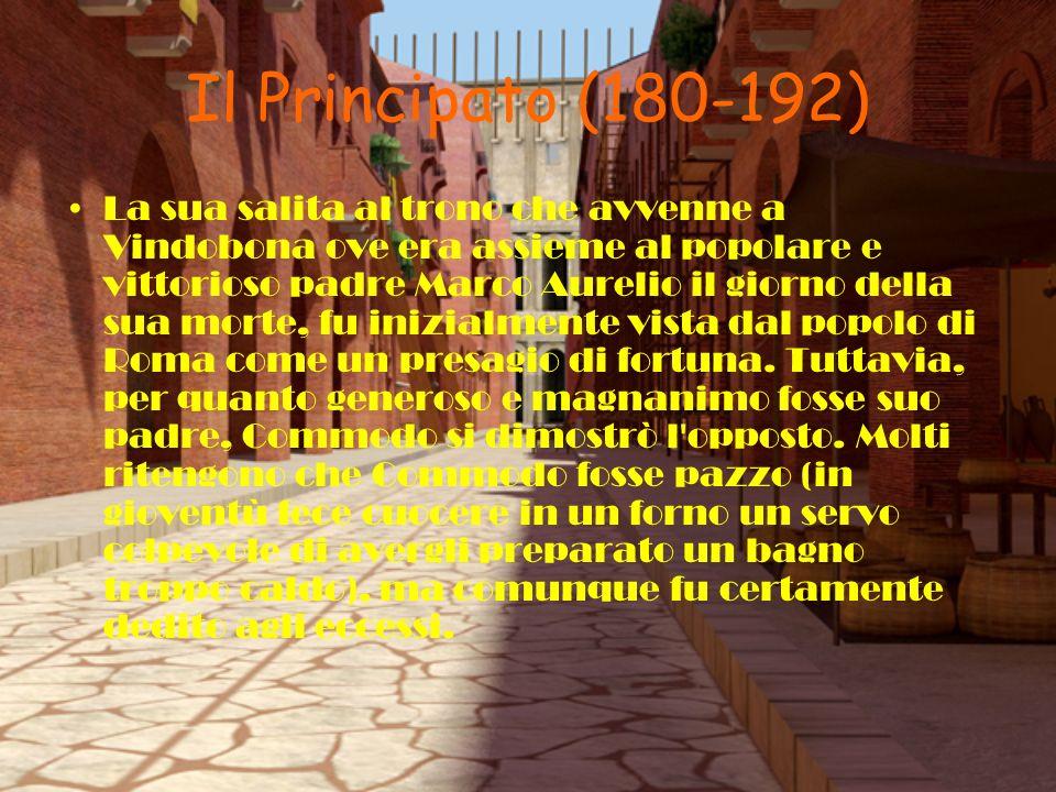 Il Principato (180-192) La sua salita al trono che avvenne a Vindobona ove era assieme al popolare e vittorioso padre Marco Aurelio il giorno della su