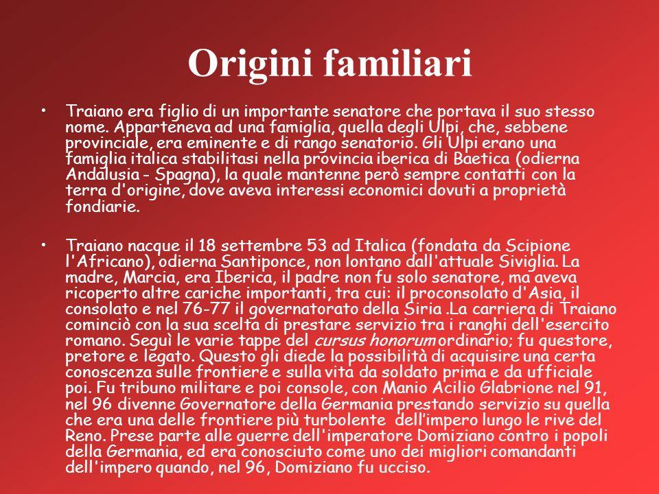 Origini familiari Traiano era figlio di un importante senatore che portava il suo stesso nome. Apparteneva ad una famiglia, quella degli Ulpi, che, se