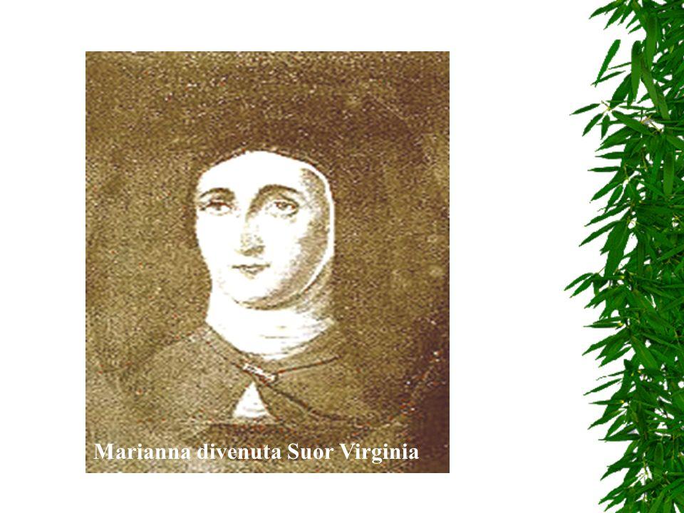 Il 12 settembre 1591 Marianna diventa Suor Virginia Maria. Il 12 settembre 1591 Marianna diventa Suor Virginia Maria. Così il Ripamonti la descrive: …