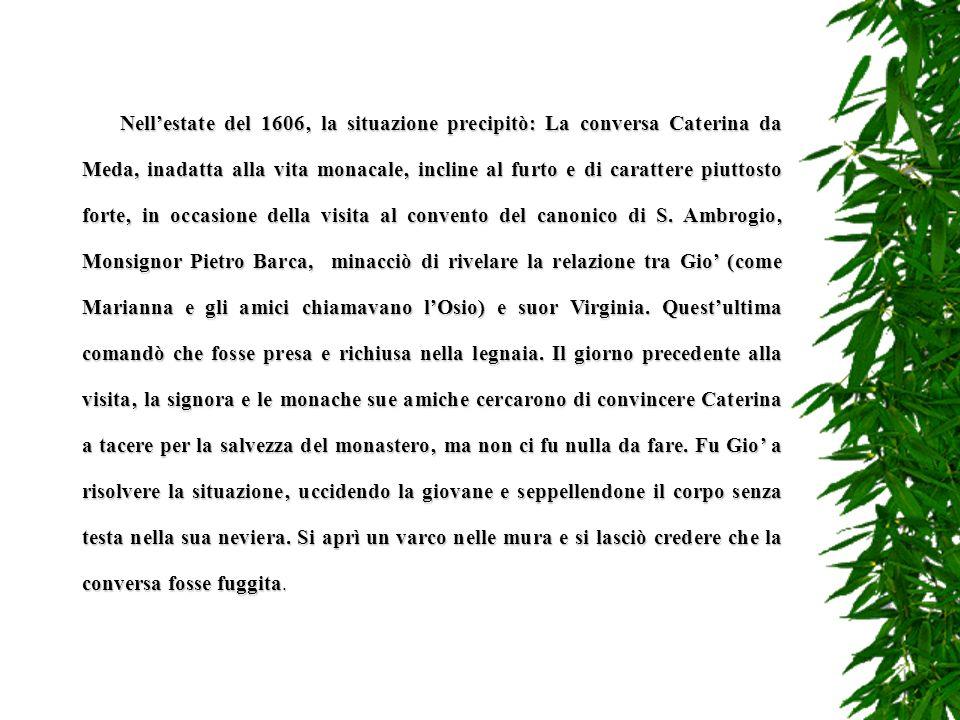 Fu in questo clima che si preannunciò la visita pastorale del cardinale Federico Borromeo che giunse al monastero il 6 giugno 1605 ma non ebbe sentore