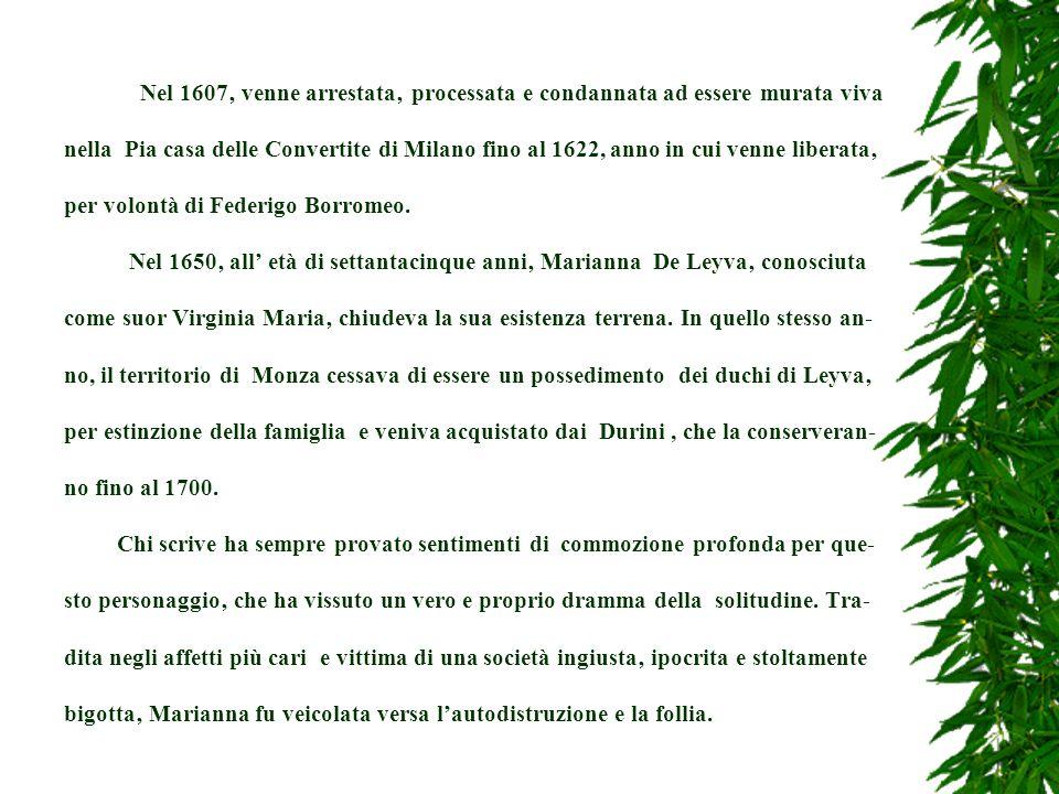Nel 1607 venne arrestata processata e condannata ad essere murata viva nella Pia casa delle Convertite di Milano fino al 1622, anno in cui venne liberata per volontà di Federigo Borromeo.