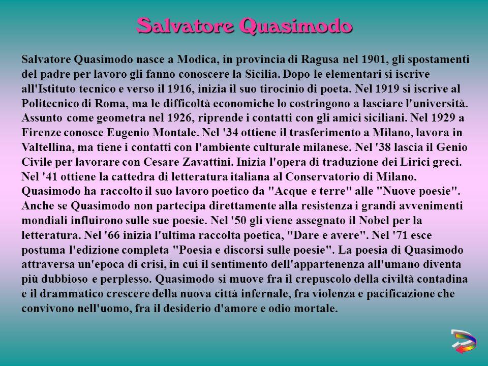 Salvatore Quasimodo nasce a Modica, in provincia di Ragusa nel 1901, gli spostamenti del padre per lavoro gli fanno conoscere la Sicilia.
