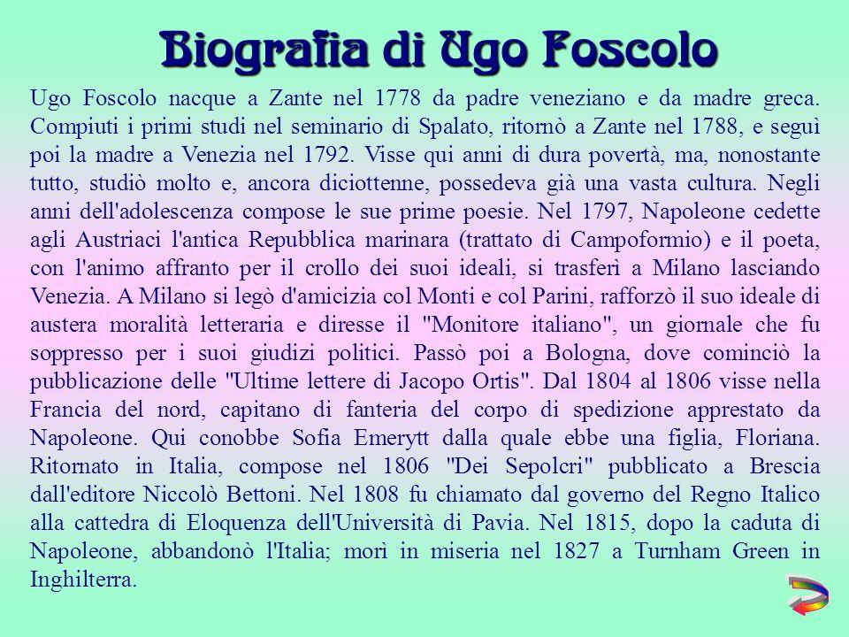 Ugo Foscolo nacque a Zante nel 1778 da padre veneziano e da madre greca.
