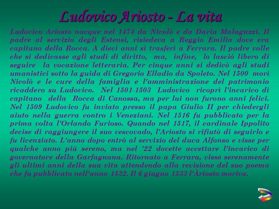 Ludovico Ariosto nacque nel 1474 da Nicolò e da Daria Malaguzzi.