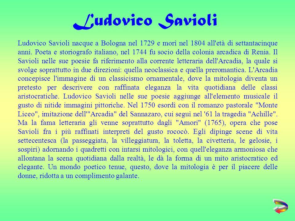 Ludovico Savioli nacque a Bologna nel 1729 e morì nel 1804 all età di settantacinque anni.