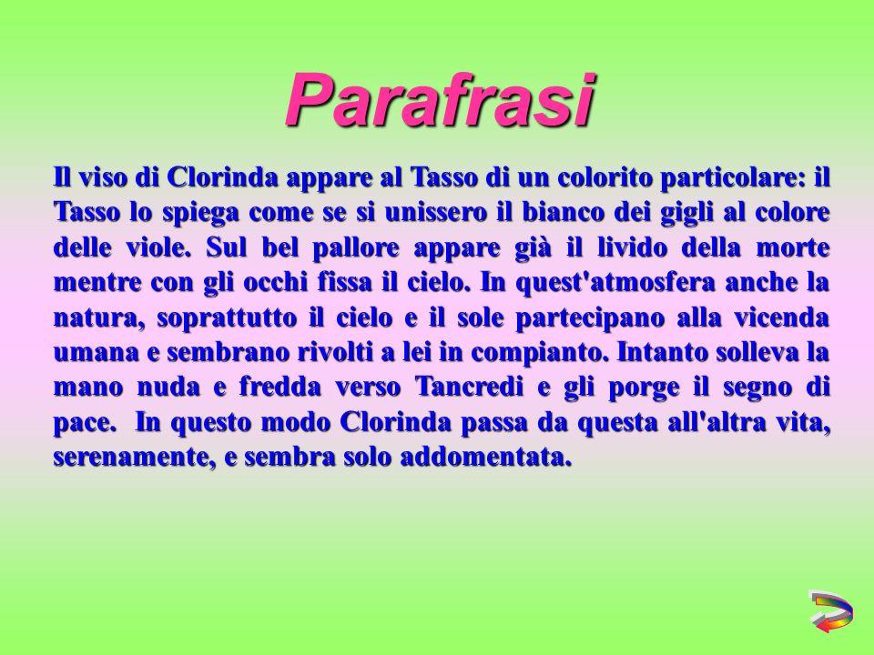Il viso di Clorinda appare al Tasso di un colorito particolare: il Tasso lo spiega come se si unissero il bianco dei gigli al colore delle viole.