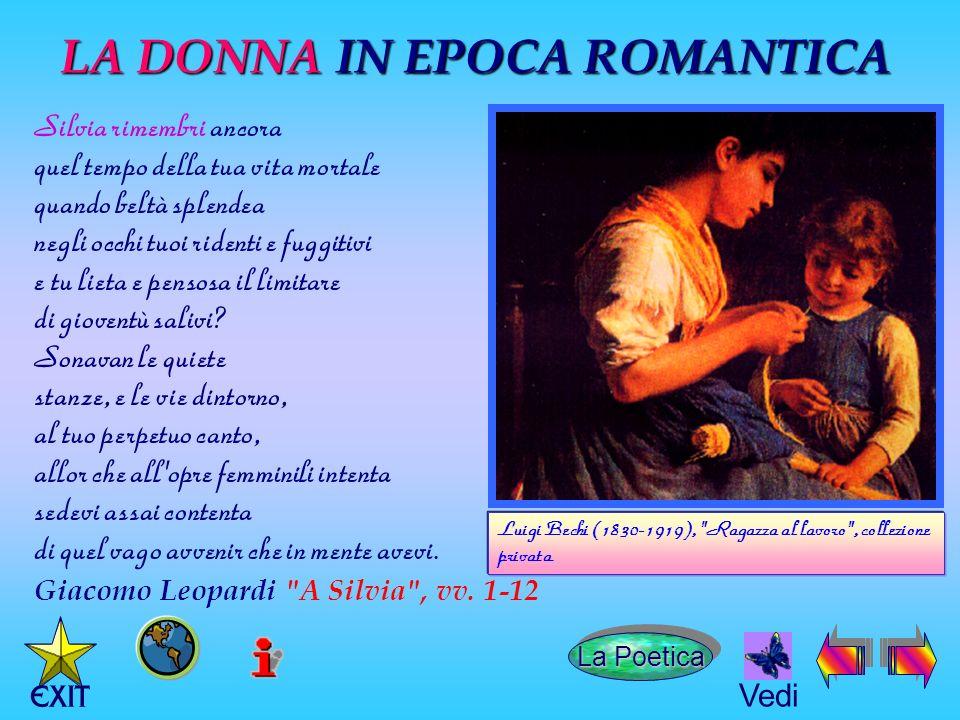 LA DONNA IN EPOCA ROMANTICA La Poetica La Poetica La Poetica La Poetica Giacomo Leopardi A Silvia , vv.