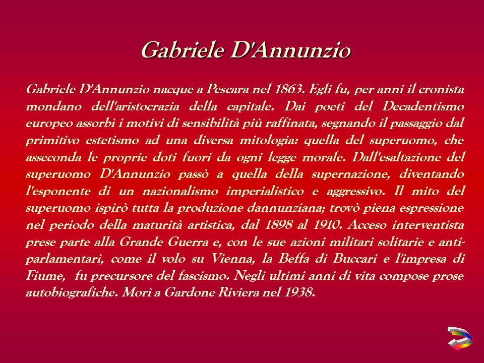 Gabriele D Annunzio Gabriele D Annunzio nacque a Pescara nel 1863.