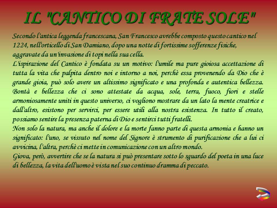 Secondo l antica leggenda francescana, San Francesco avrebbe composto questo cantico nel 1224, nell orticello di San Damiano, dopo una notte di fortissime sofferenze fisiche, aggravate da un invasione di topi nella sua cella.