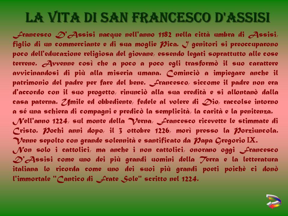 Francesco D Assisi nacque nell anno 1182 nella città umbra di Assisi, figlio di un commerciante e di sua moglie Pica.