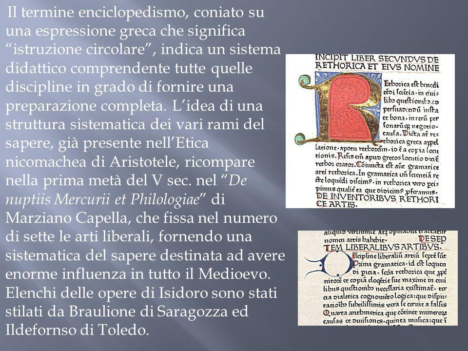 Il termine enciclopedismo, coniato su una espressione greca che significa istruzione circolare, indica un sistema didattico comprendente tutte quelle