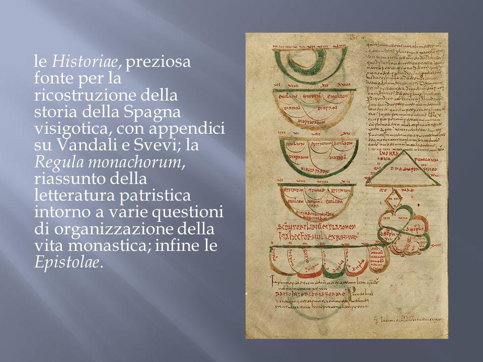 le Historiae, preziosa fonte per la ricostruzione della storia della Spagna visigotica, con appendici su Vandali e Svevi; la Regula monachorum, riassu